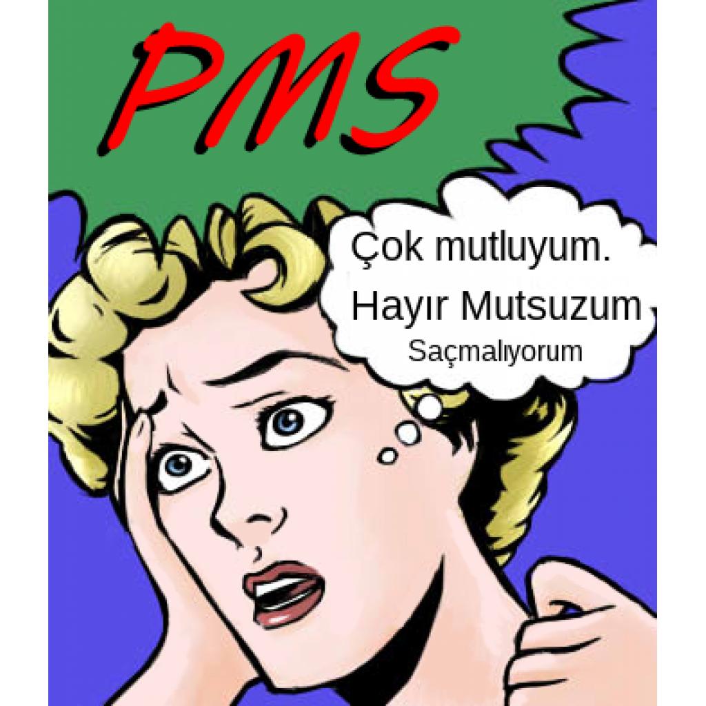 'PMS' YA DAHA FAZLASI? : PREMENSTRÜAL DİSFORİK BOZUKLUK